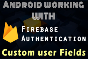 Firebase Authentication with Custom User Fields in Android